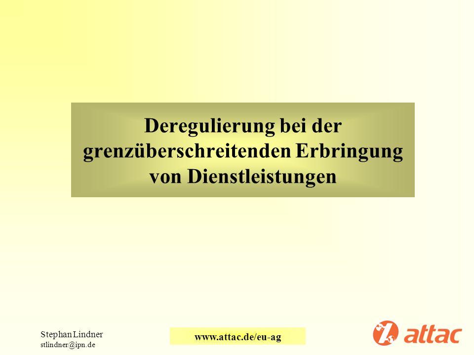 Deregulierung bei der grenzüberschreitenden Erbringung von Dienstleistungen Stephan Lindner stlindner@ipn.de www.attac.de/eu-ag