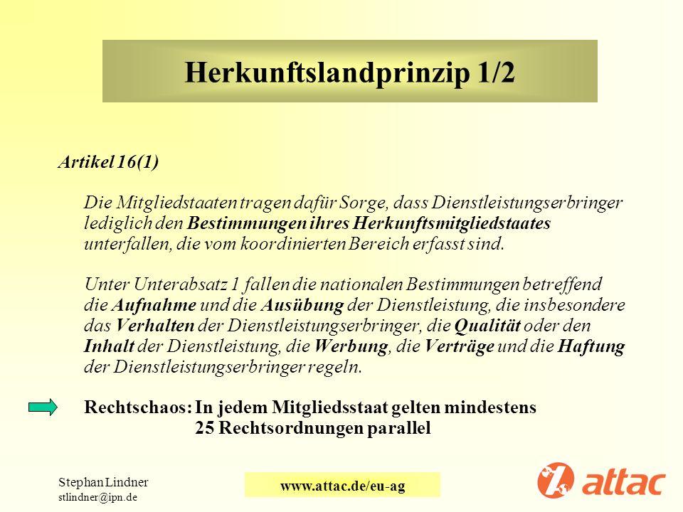 Herkunftslandprinzip 1/2 Artikel 16(1) Die Mitgliedstaaten tragen dafür Sorge, dass Dienstleistungserbringer lediglich den Bestimmungen ihres Herkunft