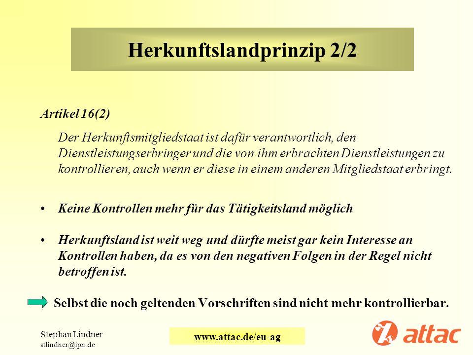 Herkunftslandprinzip 2/2 Artikel 16(2) Der Herkunftsmitgliedstaat ist dafür verantwortlich, den Dienstleistungserbringer und die von ihm erbrachten Di
