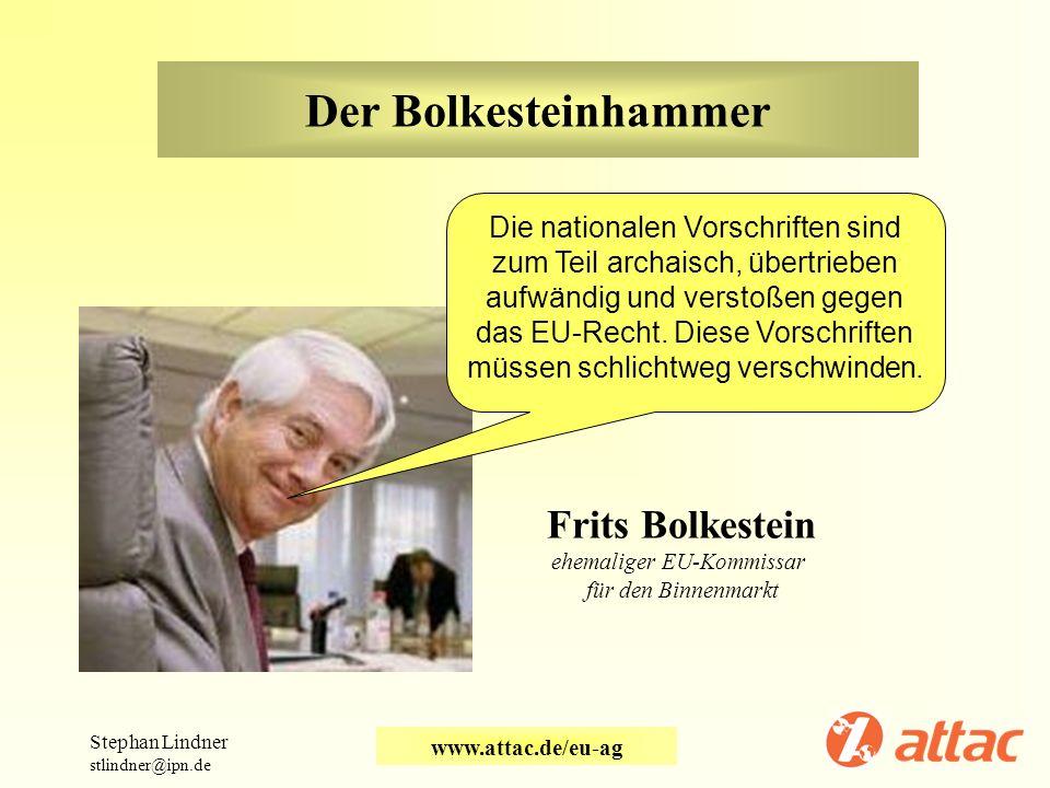 Der Bolkesteinhammer Stephan Lindner stlindner@ipn.de www.attac.de/eu-ag Die nationalen Vorschriften sind zum Teil archaisch, übertrieben aufwändig un