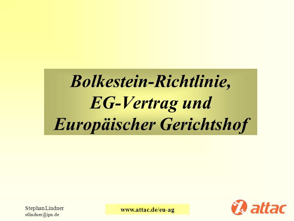 Bolkestein-Richtlinie, EG-Vertrag und Europäischer Gerichtshof Stephan Lindner stlindner@ipn.de www.attac.de/eu-ag