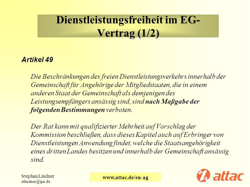 Dienstleistungsfreiheit im EG- Vertrag (1/2) Artikel 49 Die Beschränkungen des freien Dienstleistungsverkehrs innerhalb der Gemeinschaft für Angehörig