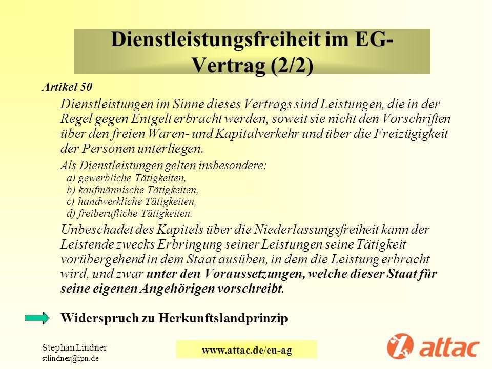 Dienstleistungsfreiheit im EG- Vertrag (2/2) Artikel 50 Dienstleistungen im Sinne dieses Vertrags sind Leistungen, die in der Regel gegen Entgelt erbr