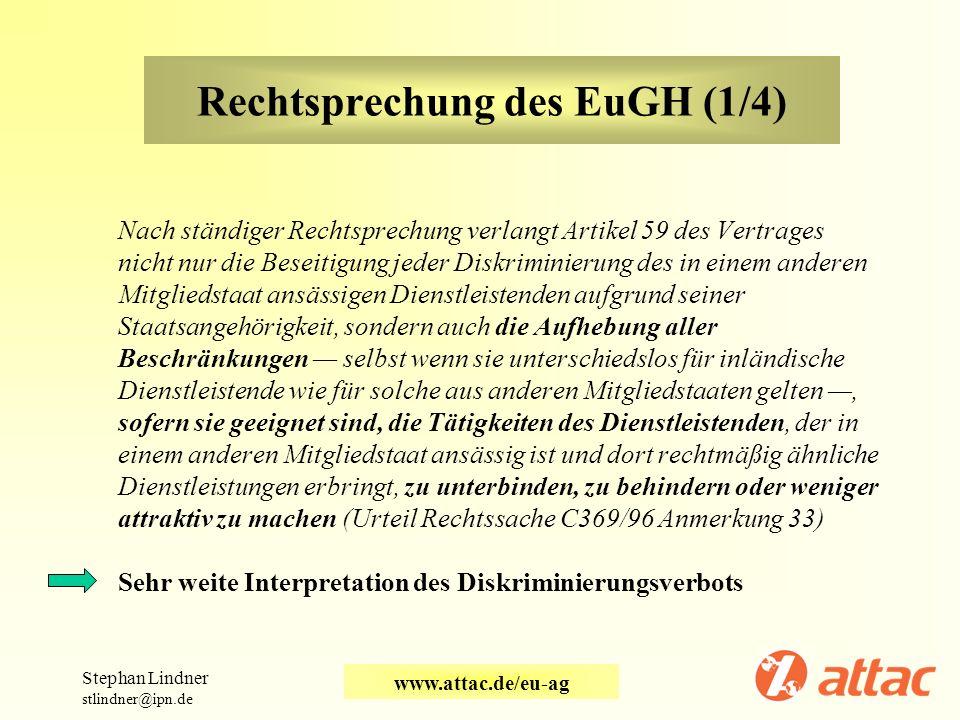Rechtsprechung des EuGH (1/4) Nach ständiger Rechtsprechung verlangt Artikel 59 des Vertrages nicht nur die Beseitigung jeder Diskriminierung des in e