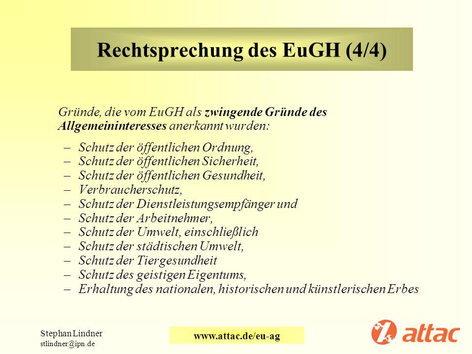 Rechtsprechung des EuGH (4/4) Gründe, die vom EuGH als zwingende Gründe des Allgemeininteresses anerkannt wurden: –Schutz der öffentlichen Ordnung, –S
