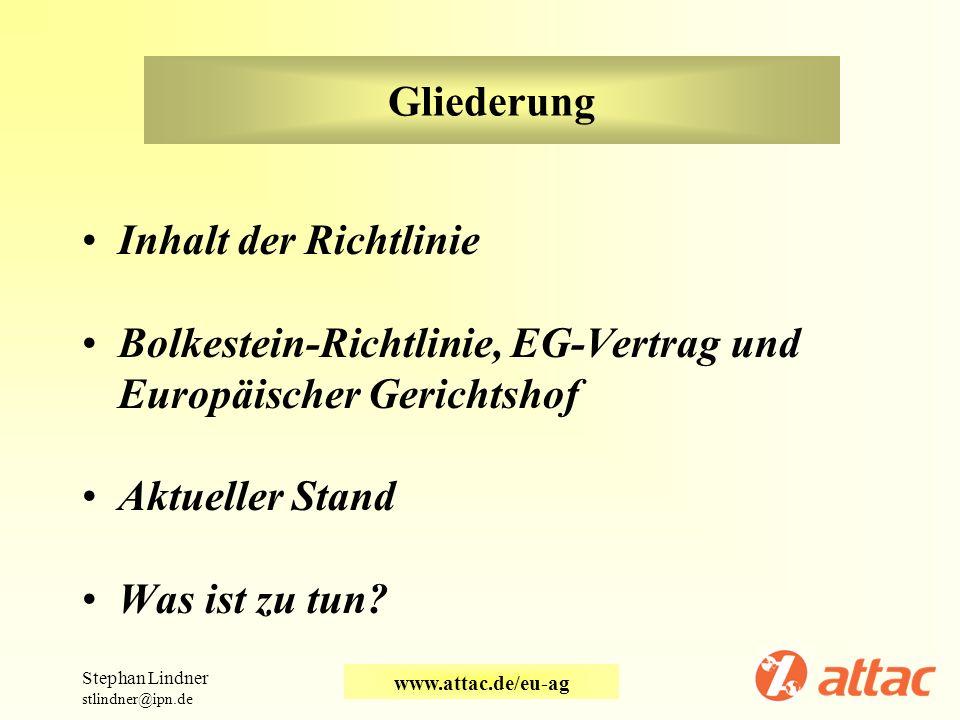 Gliederung Inhalt der Richtlinie Bolkestein-Richtlinie, EG-Vertrag und Europäischer Gerichtshof Aktueller Stand Was ist zu tun? Stephan Lindner stlind