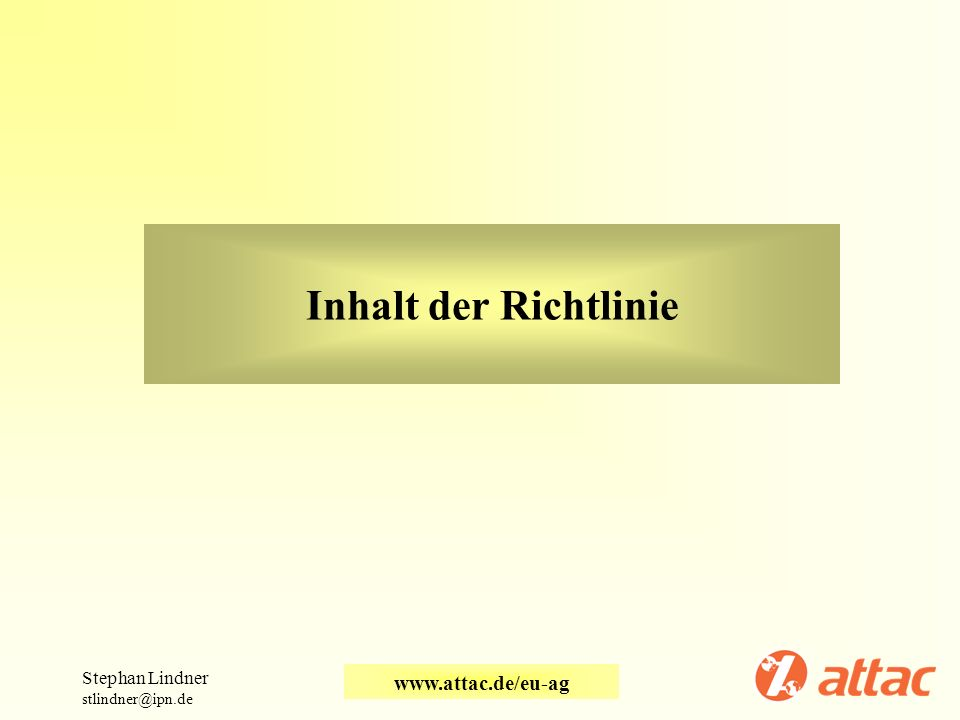 Inhalt der Richtlinie Stephan Lindner stlindner@ipn.de www.attac.de/eu-ag