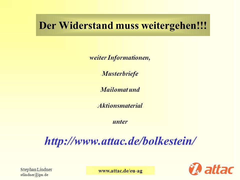 Der Widerstand muss weitergehen!!! weiter Informationen, Musterbriefe Mailomat und Aktionsmaterial unter http://www.attac.de/bolkestein/ Stephan Lindn