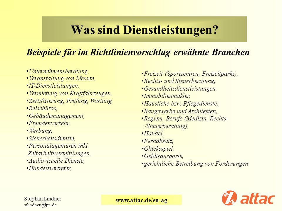 Was sind Dienstleistungen? Beispiele für im Richtlinienvorschlag erwähnte Branchen Stephan Lindner stlindner@ipn.de www.attac.de/eu-ag Unternehmensber