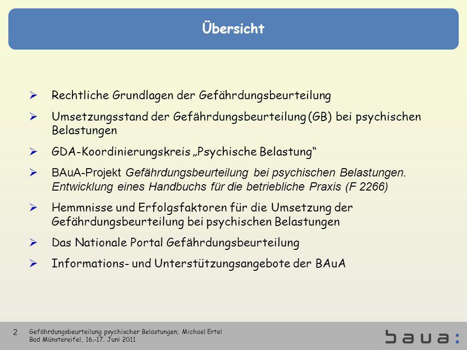 Übersicht Gefährdungsbeurteilung psychischer Belastungen; Michael Ertel Bad Münstereifel, 16.-17. Juni 2011 2 Rechtliche Grundlagen der Gefährdungsbeu