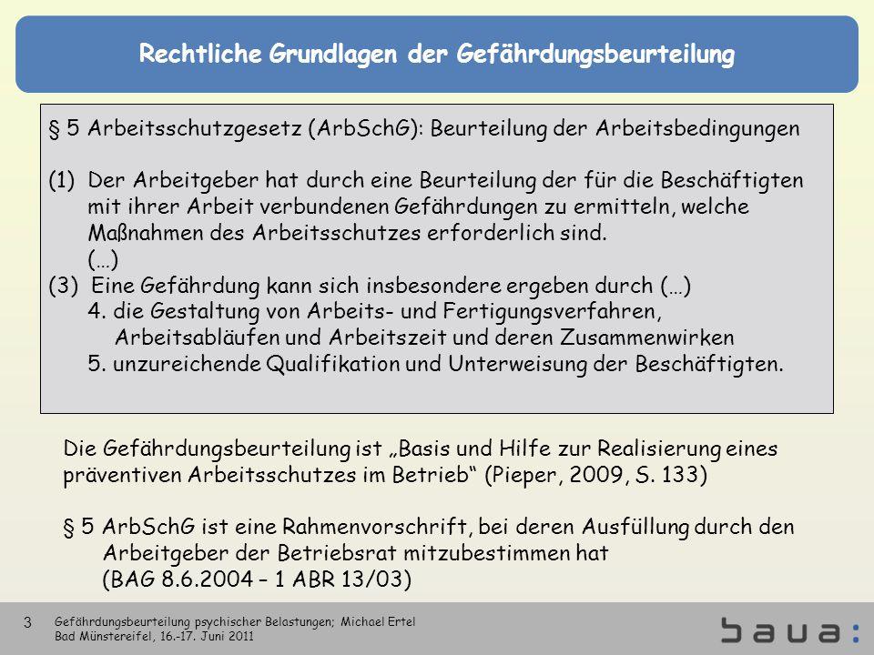 Rechtliche Grundlagen der Gefährdungsbeurteilung § 5 Arbeitsschutzgesetz (ArbSchG): Beurteilung der Arbeitsbedingungen (1) Der Arbeitgeber hat durch e