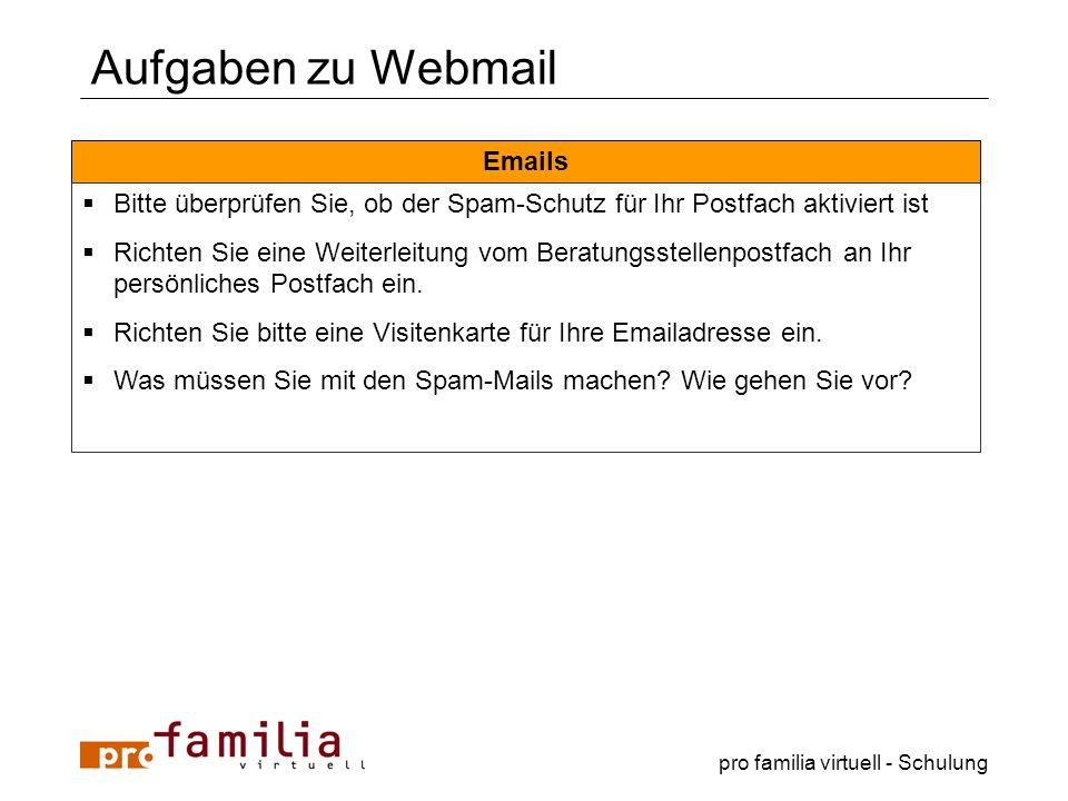pro familia virtuell - Schulung Aufgaben zu Webmail Emails Bitte überprüfen Sie, ob der Spam-Schutz für Ihr Postfach aktiviert ist Richten Sie eine We