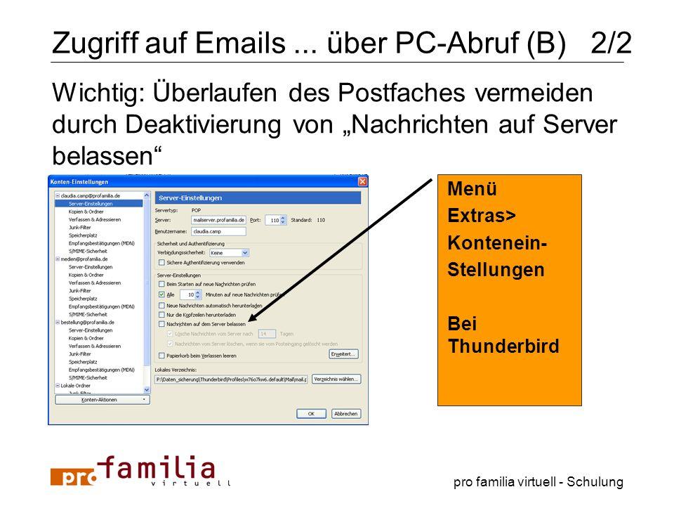 pro familia virtuell - Schulung Wichtig: Überlaufen des Postfaches vermeiden durch Deaktivierung von Nachrichten auf Server belassen Zugriff auf Email