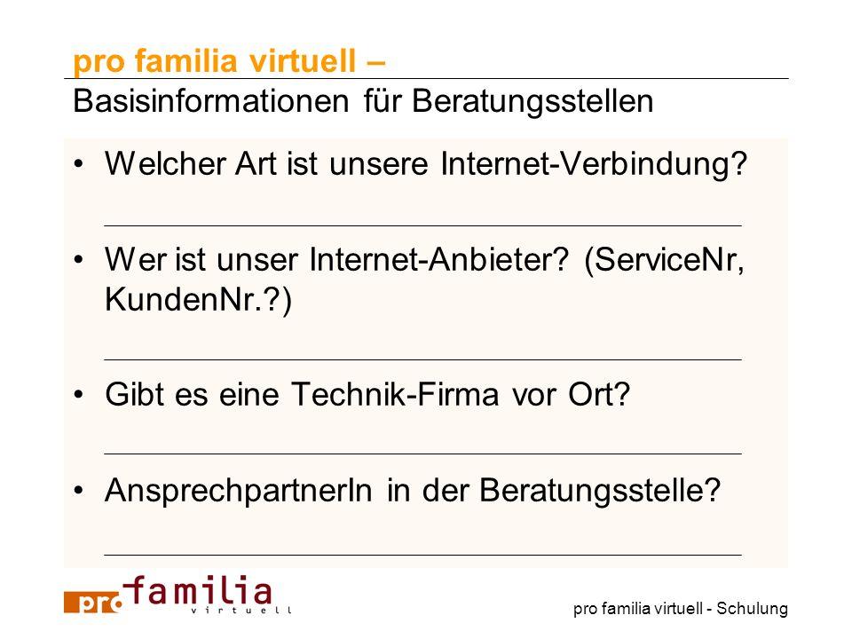 pro familia virtuell - Schulung pro familia virtuell – Basisinformationen für Beratungsstellen Welcher Art ist unsere Internet-Verbindung? Wer ist uns