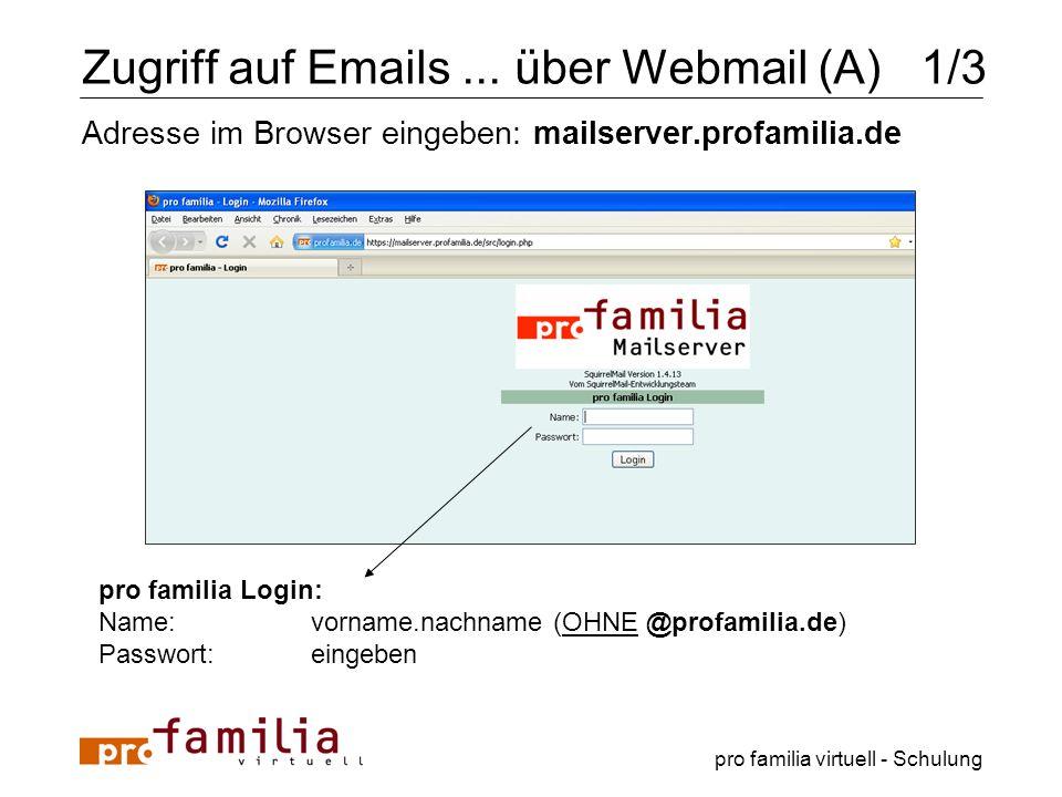 pro familia virtuell - Schulung Zugriff auf Emails... über Webmail (A) 1/3 Adresse im Browser eingeben: mailserver.profamilia.de pro familia Login: Na