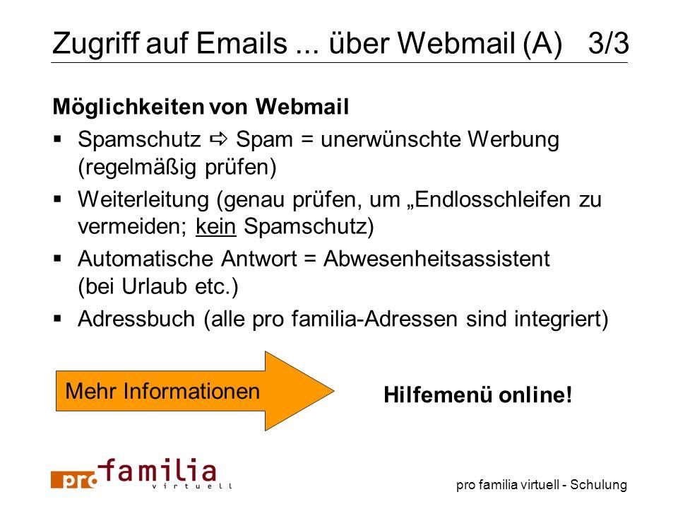pro familia virtuell - Schulung Möglichkeiten von Webmail Spamschutz Spam = unerwünschte Werbung (regelmäßig prüfen) Weiterleitung (genau prüfen, um E