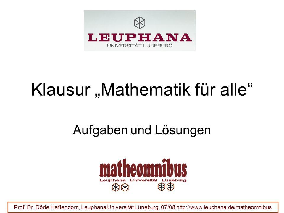 Klausur Mathematik für alle Aufgaben und Lösungen Prof. Dr. Dörte Haftendorn, Leuphana Universität Lüneburg, 07/08 http://www.leuphana.de/matheomnibus