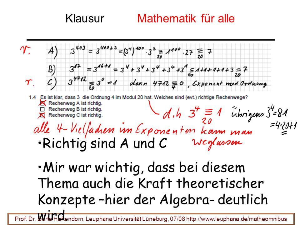 Klausur Mathematik für alle Prof. Dr. Dörte Haftendorn, Leuphana Universität Lüneburg, 07/08 http://www.leuphana.de/matheomnibus Richtig sind A und C
