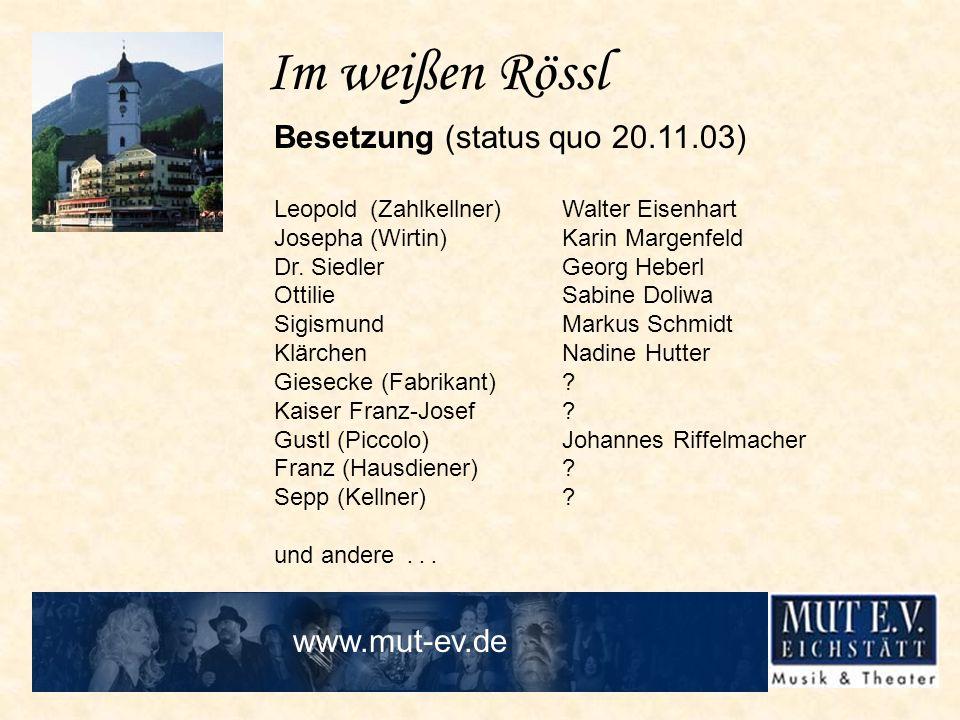 Im weißen Rössl Besetzung (status quo 20.11.03) Leopold(Zahlkellner)Walter Eisenhart Josepha(Wirtin)Karin Margenfeld Dr. SiedlerGeorg Heberl OttilieSa