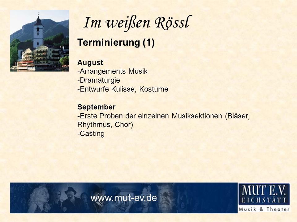 Im weißen Rössl Terminierung (1) August -Arrangements Musik -Dramaturgie -Entwürfe Kulisse, Kostüme September -Erste Proben der einzelnen Musiksektion