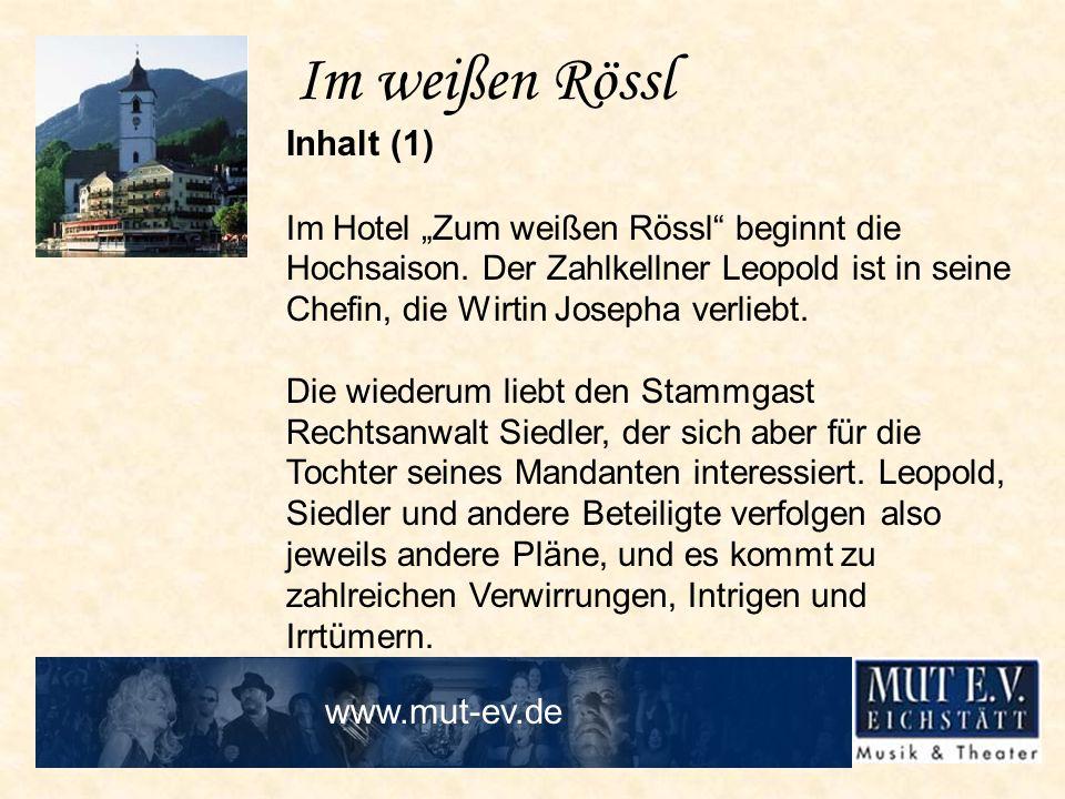 Im weißen Rössl Inhalt (1) Im Hotel Zum weißen Rössl beginnt die Hochsaison. Der Zahlkellner Leopold ist in seine Chefin, die Wirtin Josepha verliebt.
