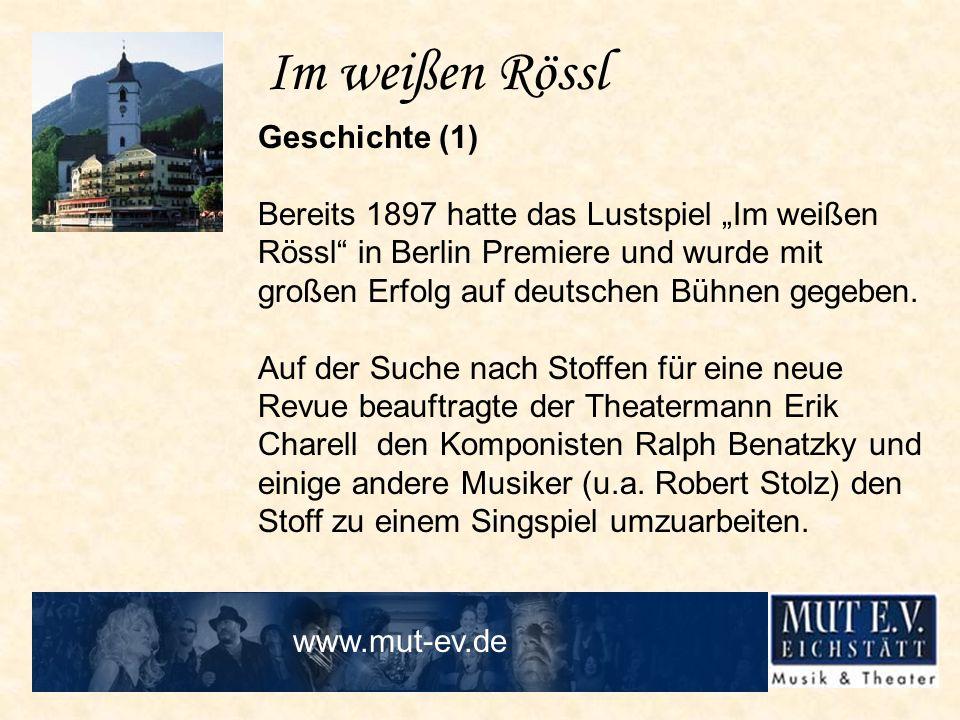 Im weißen Rössl Geschichte (1) Bereits 1897 hatte das Lustspiel Im weißen Rössl in Berlin Premiere und wurde mit großen Erfolg auf deutschen Bühnen ge