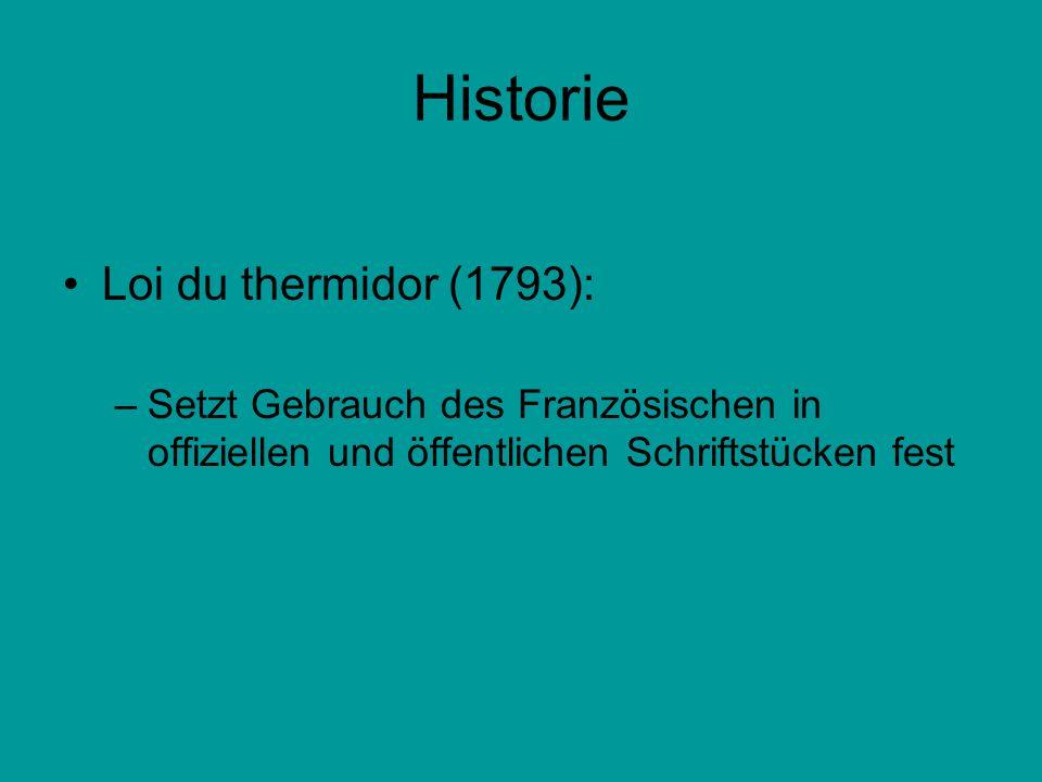 Historie Loi du thermidor (1793): –Setzt Gebrauch des Französischen in offiziellen und öffentlichen Schriftstücken fest