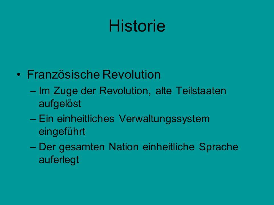 Historie Französische Revolution –Im Zuge der Revolution, alte Teilstaaten aufgelöst –Ein einheitliches Verwaltungssystem eingeführt –Der gesamten Nat