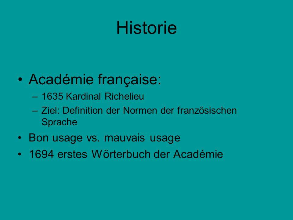 Historie Académie française: –1635 Kardinal Richelieu –Ziel: Definition der Normen der französischen Sprache Bon usage vs. mauvais usage 1694 erstes W