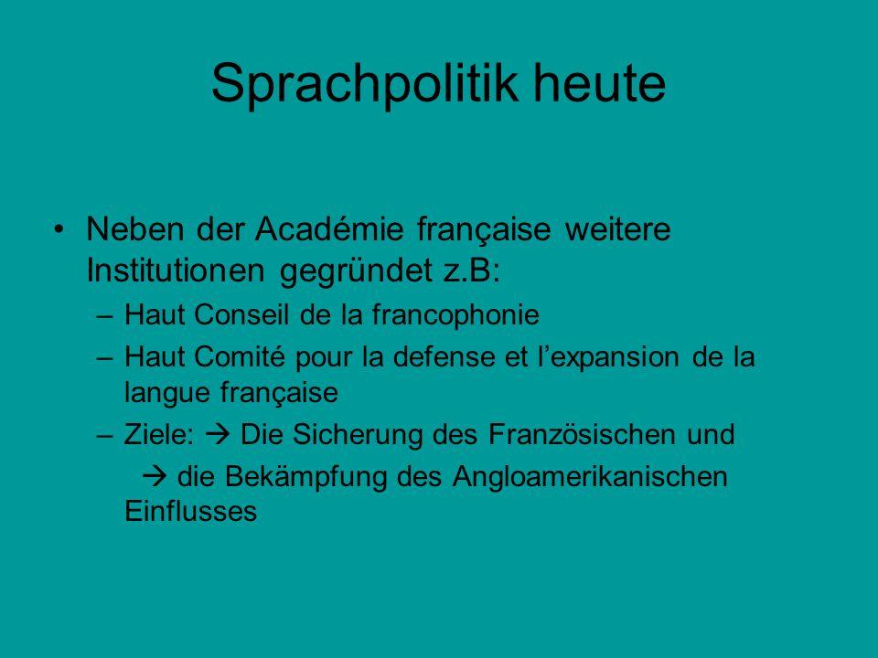 Sprachpolitik heute Neben der Académie française weitere Institutionen gegründet z.B: –Haut Conseil de la francophonie –Haut Comité pour la defense et