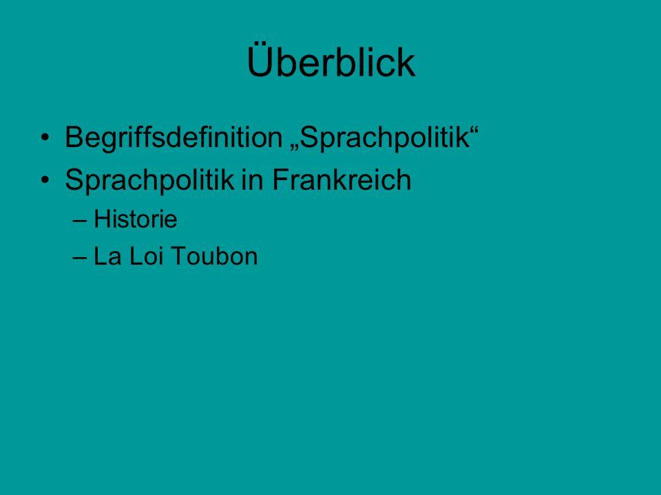 Überblick Begriffsdefinition Sprachpolitik Sprachpolitik in Frankreich –Historie –La Loi Toubon