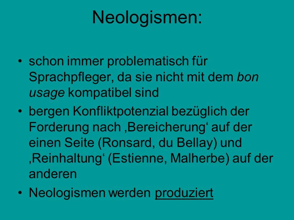 Neologismen: schon immer problematisch für Sprachpfleger, da sie nicht mit dem bon usage kompatibel sind bergen Konfliktpotenzial bezüglich der Forder