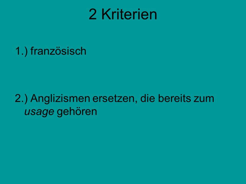 2 Kriterien 1.) französisch 2.) Anglizismen ersetzen, die bereits zum usage gehören
