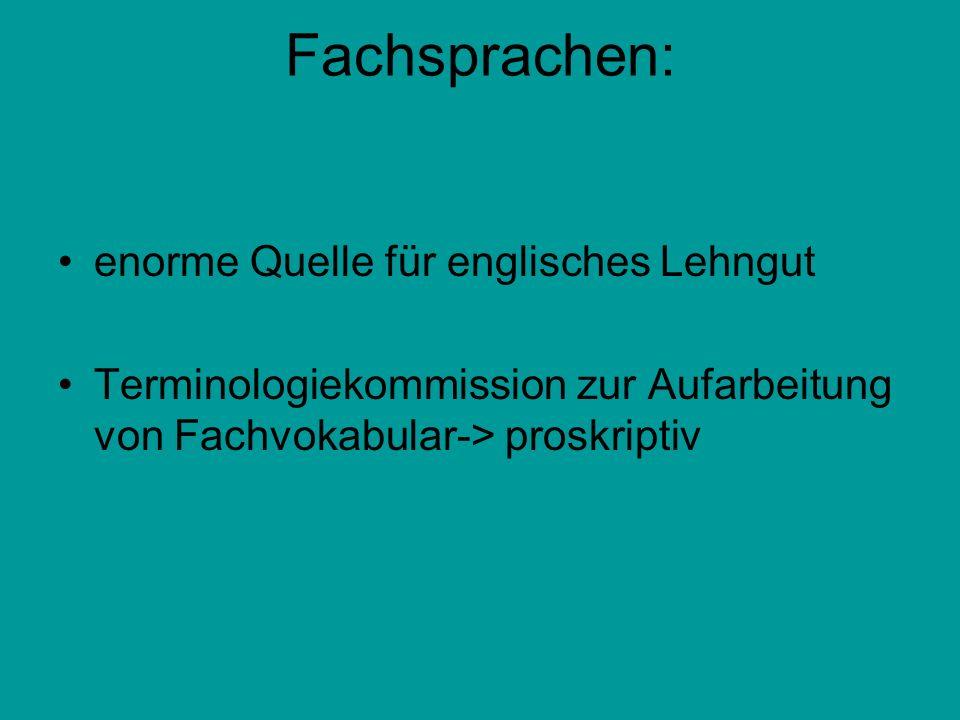 Fachsprachen: enorme Quelle für englisches Lehngut Terminologiekommission zur Aufarbeitung von Fachvokabular-> proskriptiv
