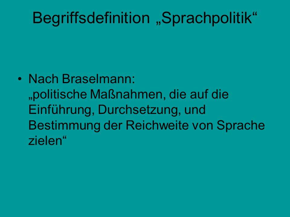 Begriffsdefinition Sprachpolitik Nach Braselmann: politische Maßnahmen, die auf die Einführung, Durchsetzung, und Bestimmung der Reichweite von Sprach