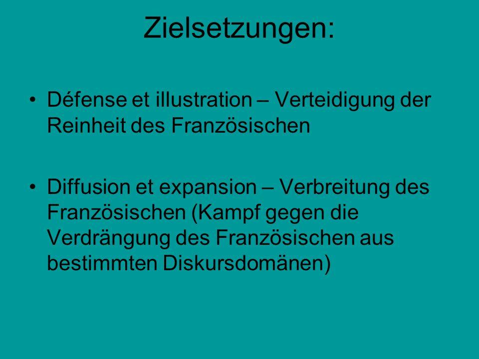 Zielsetzungen: Défense et illustration – Verteidigung der Reinheit des Französischen Diffusion et expansion – Verbreitung des Französischen (Kampf geg