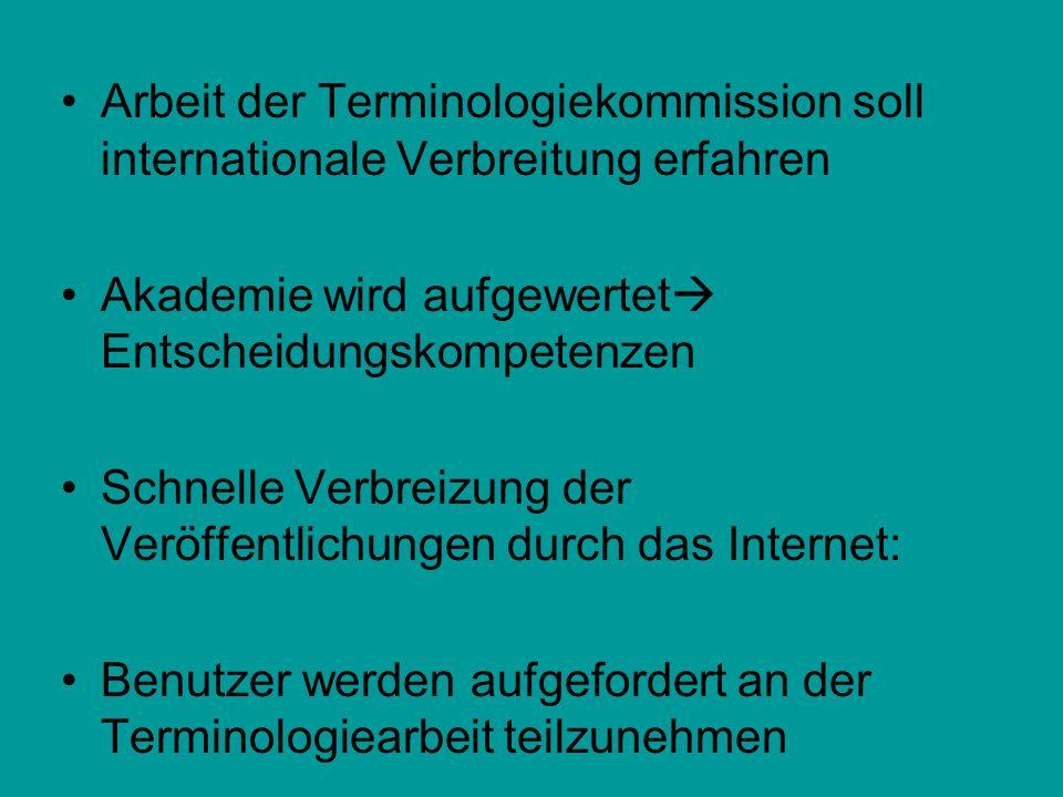 Arbeit der Terminologiekommission soll internationale Verbreitung erfahren Akademie wird aufgewertet Entscheidungskompetenzen Schnelle Verbreizung der