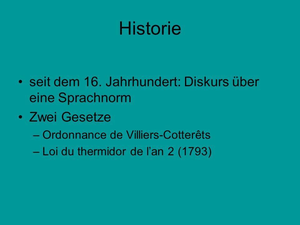 Historie seit dem 16. Jahrhundert: Diskurs über eine Sprachnorm Zwei Gesetze –Ordonnance de Villiers-Cotterêts –Loi du thermidor de lan 2 (1793)