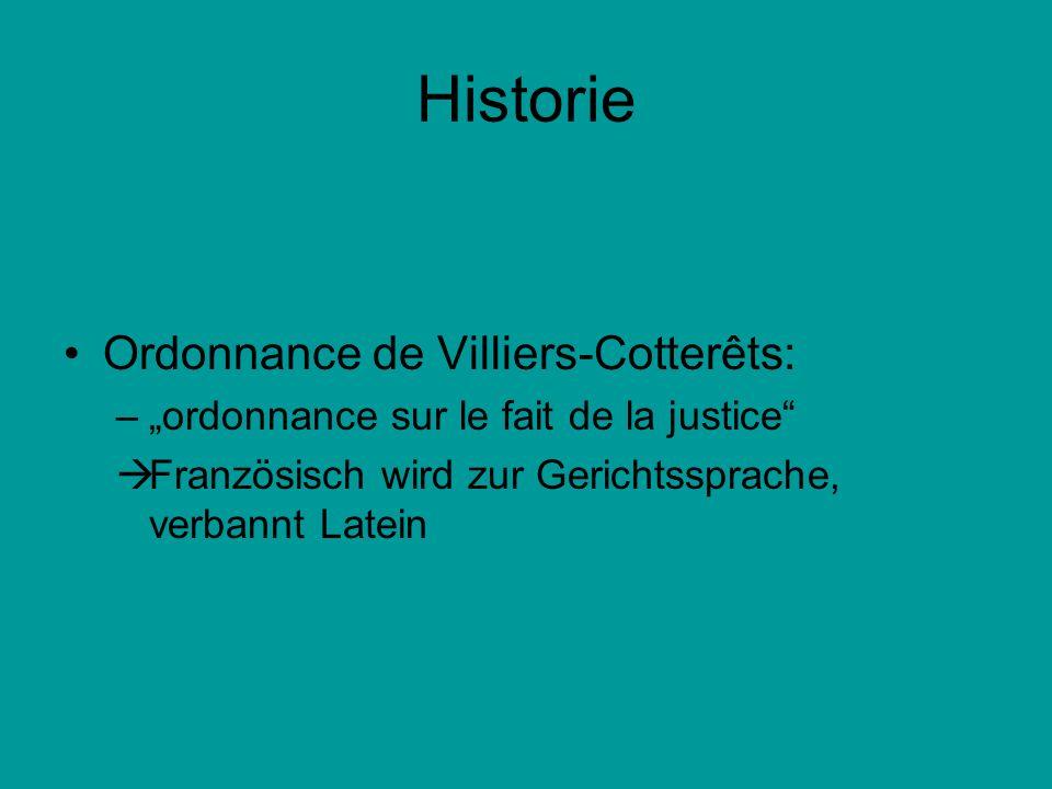 Historie Ordonnance de Villiers-Cotterêts: –ordonnance sur le fait de la justice Französisch wird zur Gerichtssprache, verbannt Latein