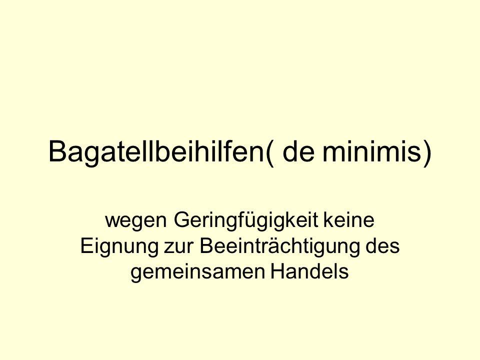Bagatellbeihilfen( de minimis) wegen Geringfügigkeit keine Eignung zur Beeinträchtigung des gemeinsamen Handels
