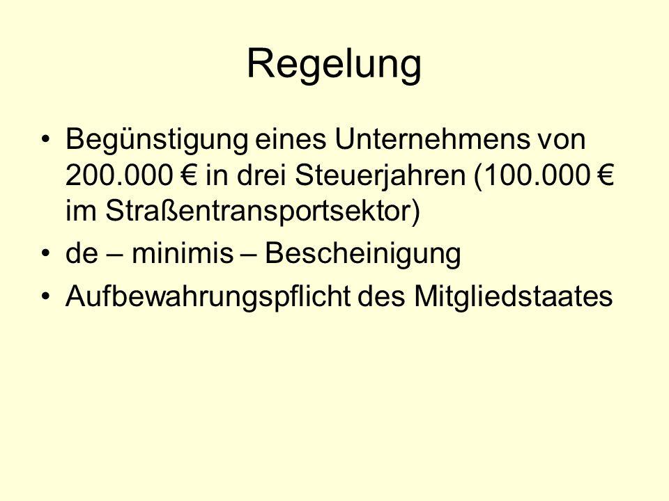 Regelung Begünstigung eines Unternehmens von 200.000 in drei Steuerjahren (100.000 im Straßentransportsektor) de – minimis – Bescheinigung Aufbewahrun