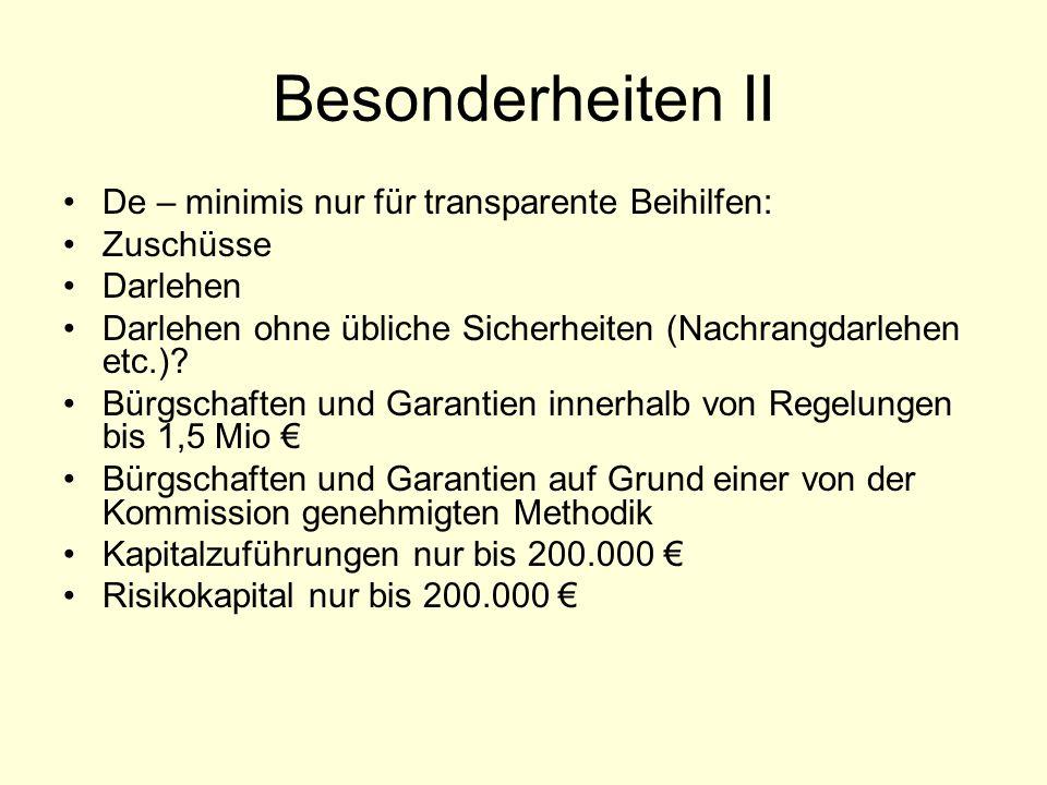 Besonderheiten II De – minimis nur für transparente Beihilfen: Zuschüsse Darlehen Darlehen ohne übliche Sicherheiten (Nachrangdarlehen etc.)? Bürgscha