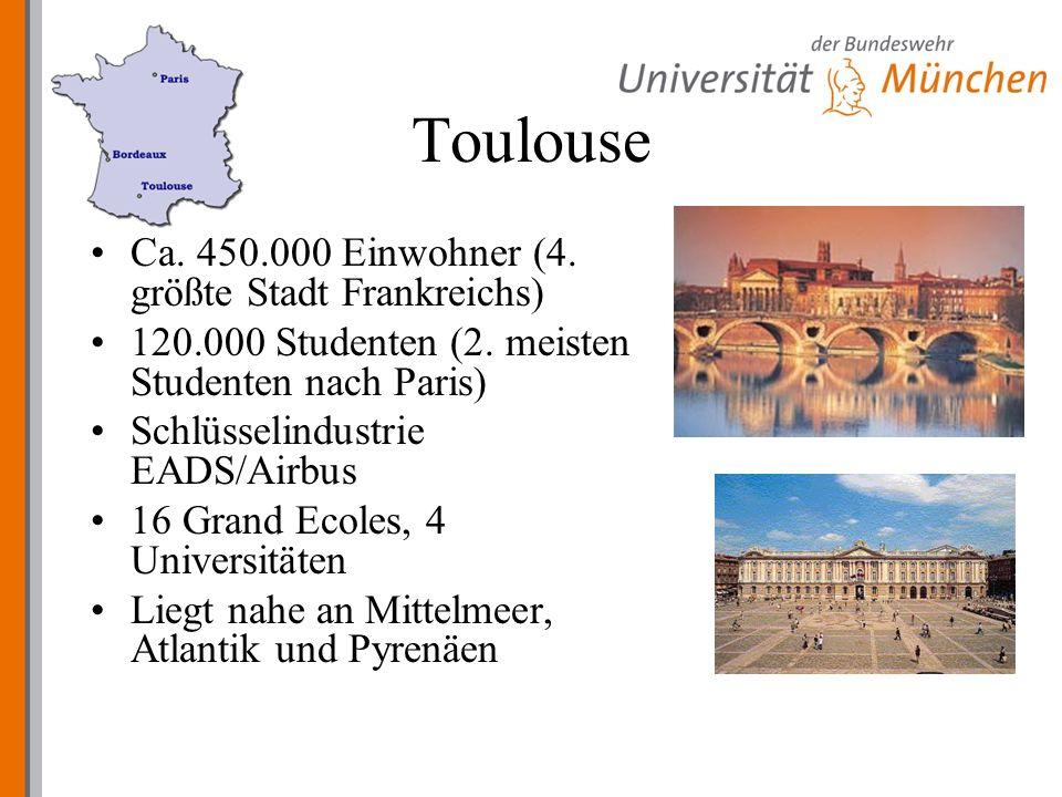 Toulouse Ca. 450.000 Einwohner (4. größte Stadt Frankreichs) 120.000 Studenten (2.