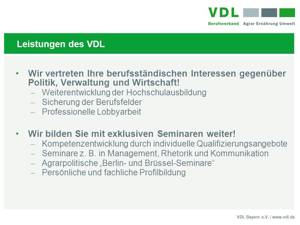 VDL Bayern e.V. | www.vdl.de Leistungen des VDL Wir vertreten Ihre berufsständischen Interessen gegenüber Politik, Verwaltung und Wirtschaft! – Weiter