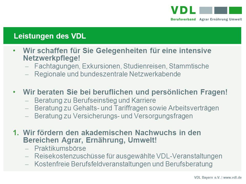 VDL Bayern e.V. | www.vdl.de Leistungen des VDL Wir schaffen für Sie Gelegenheiten für eine intensive Netzwerkpflege! – Fachtagungen, Exkursionen, Stu