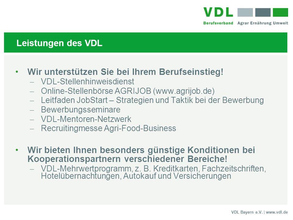 VDL Bayern e.V. | www.vdl.de Leistungen des VDL Wir unterstützen Sie bei Ihrem Berufseinstieg! – VDL-Stellenhinweisdienst – Online-Stellenbörse AGRIJO