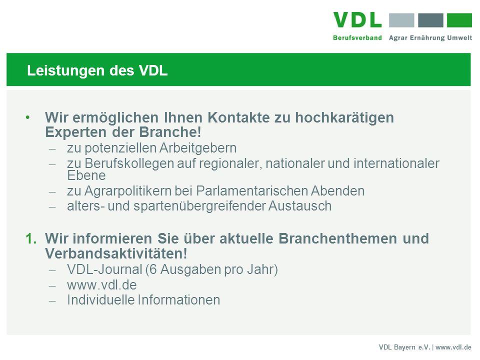 VDL Bayern e.V. | www.vdl.de Leistungen des VDL Wir ermöglichen Ihnen Kontakte zu hochkarätigen Experten der Branche! – zu potenziellen Arbeitgebern –