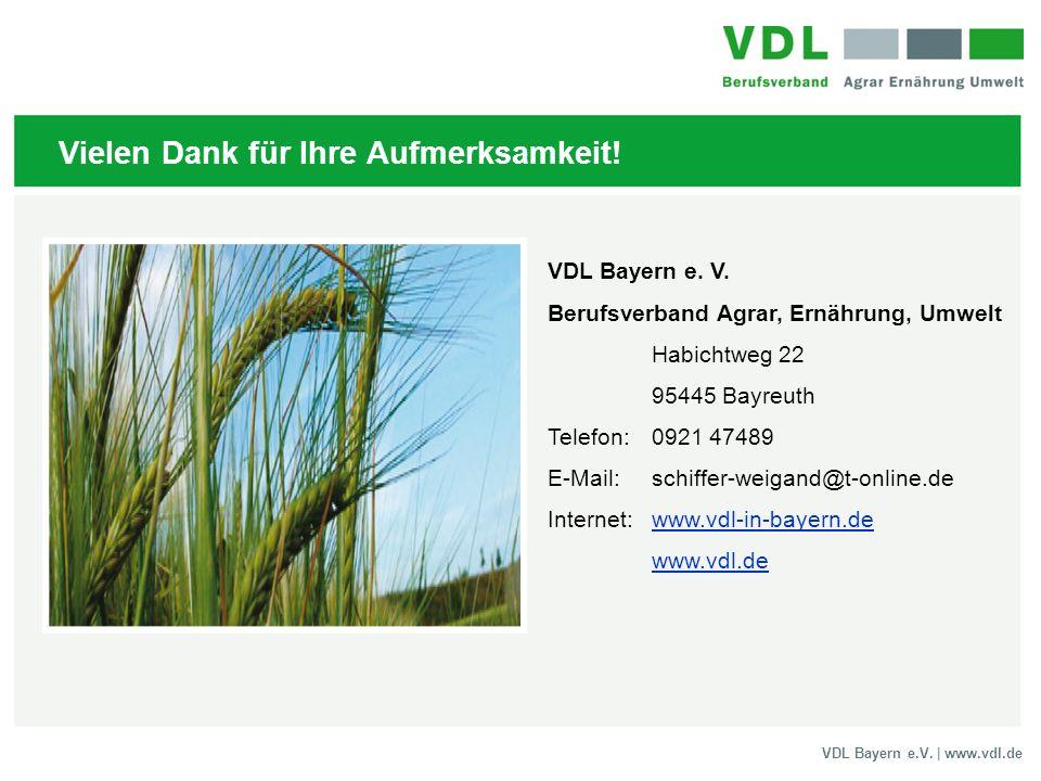 VDL Bayern e.V. | www.vdl.de Vielen Dank für Ihre Aufmerksamkeit! VDL Bayern e. V. Berufsverband Agrar, Ernährung, Umwelt Habichtweg 22 95445 Bayreuth
