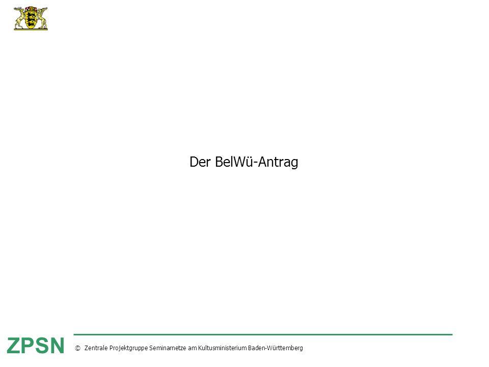 © Zentrale Projektgruppe Seminarnetze am Kultusministerium Baden-Württemberg ZPSN Der BelWü-Antrag