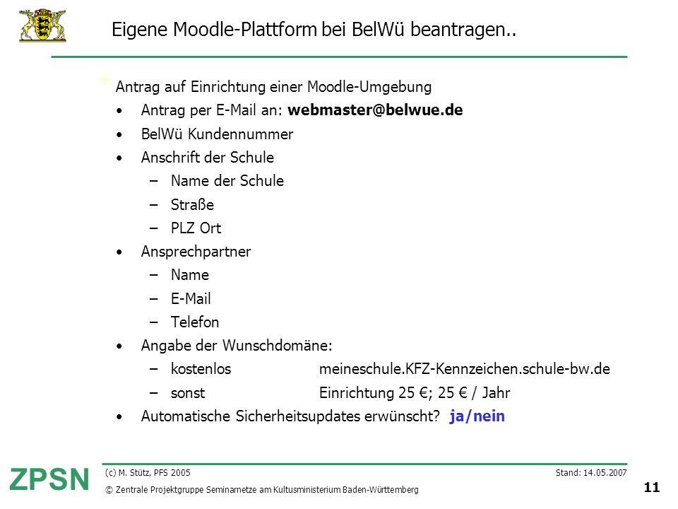 © Zentrale Projektgruppe Seminarnetze am Kultusministerium Baden-Württemberg ZPSN Stand: 14.05.2007 11 (c) M. Stütz, PFS 2005 Eigene Moodle-Plattform
